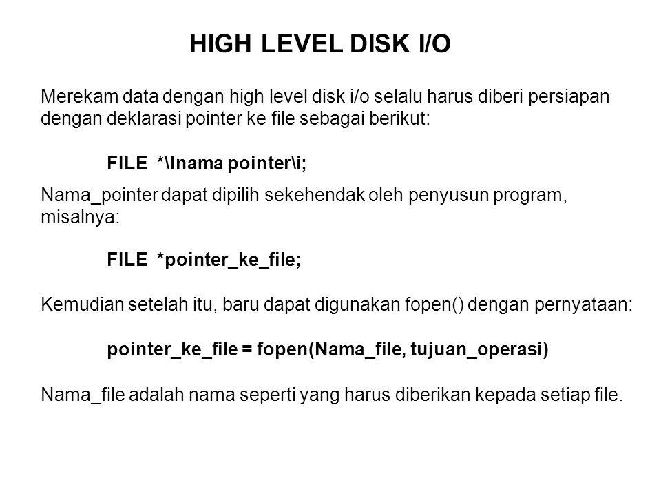 Merekam data dengan high level disk i/o selalu harus diberi persiapan dengan deklarasi pointer ke file sebagai berikut: FILE *\Inama pointer\i; Nama_p
