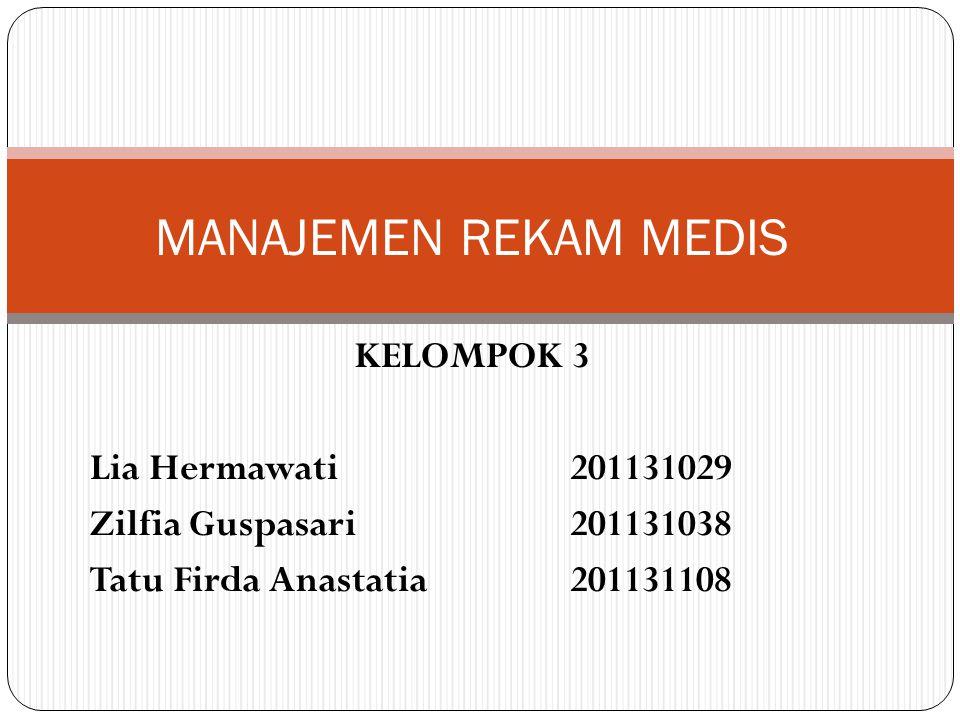 KELOMPOK 3 Lia Hermawati201131029 Zilfia Guspasari201131038 Tatu Firda Anastatia201131108 MANAJEMEN REKAM MEDIS