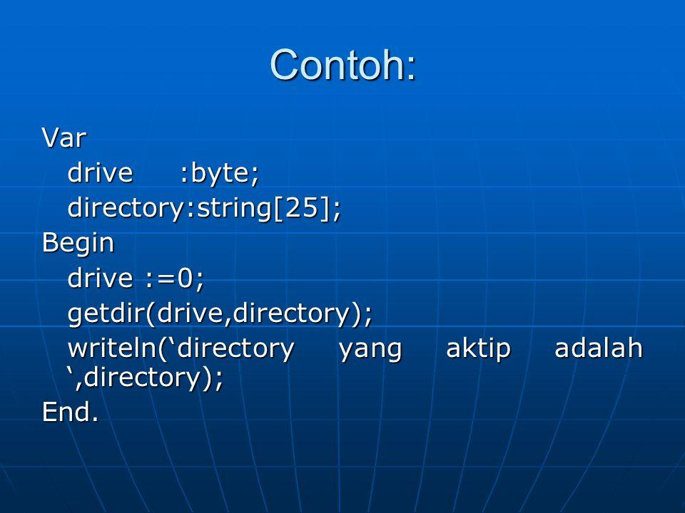 Contoh: Var drive:byte; directory:string[25];Begin drive :=0; getdir(drive,directory); writeln('directory yang aktip adalah ',directory); End.