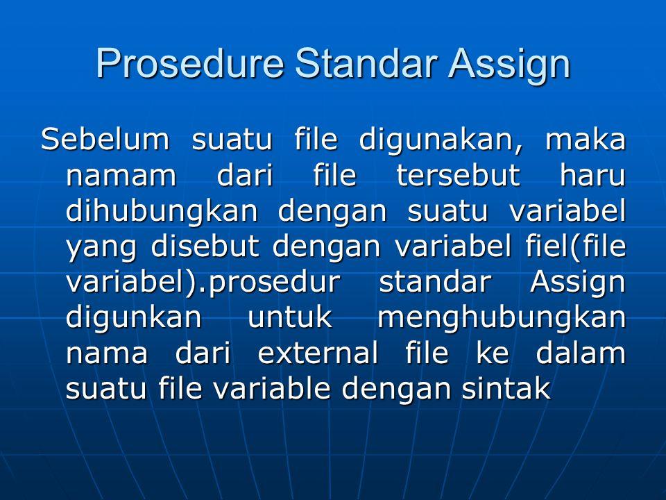 Assign (f;name:string); Pada sintak ini, f adalah file variable dan name adalah nama dari external file yang akan digunakan.file variabel merupakan suatu variabel yang juga menunjukkan apakah file berada di disk atau merupakan peralatan luar.