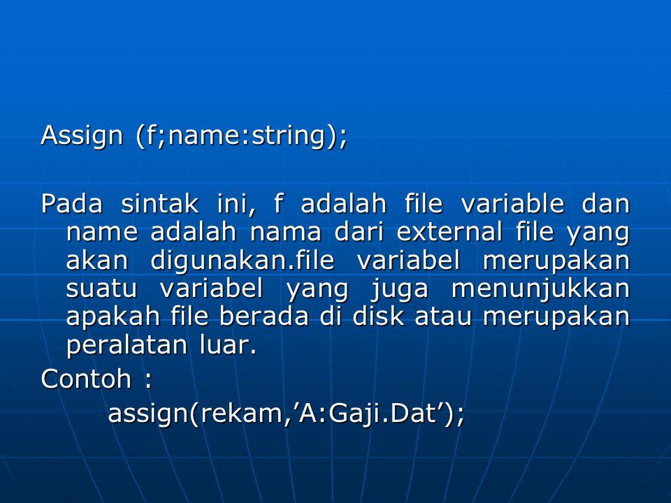 Assign (f;name:string); Pada sintak ini, f adalah file variable dan name adalah nama dari external file yang akan digunakan.file variabel merupakan su