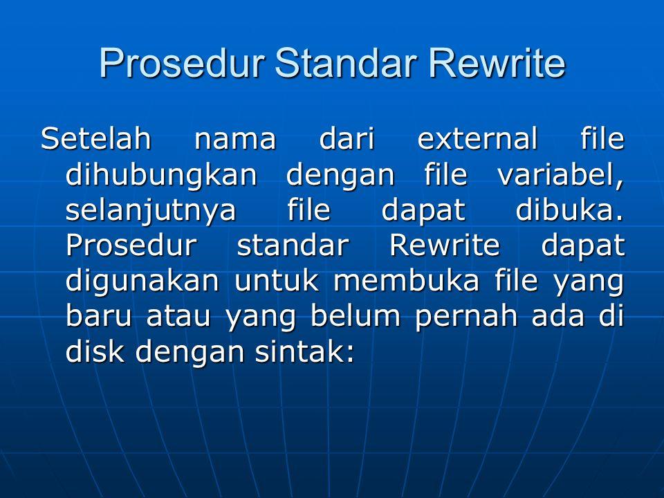 Rewrite(f[:file;recsize:word]); Pada sintak ini, f adalah file variabel yang sudah dihubungkan dengan external file menggunakan prosedur satndar Assign.