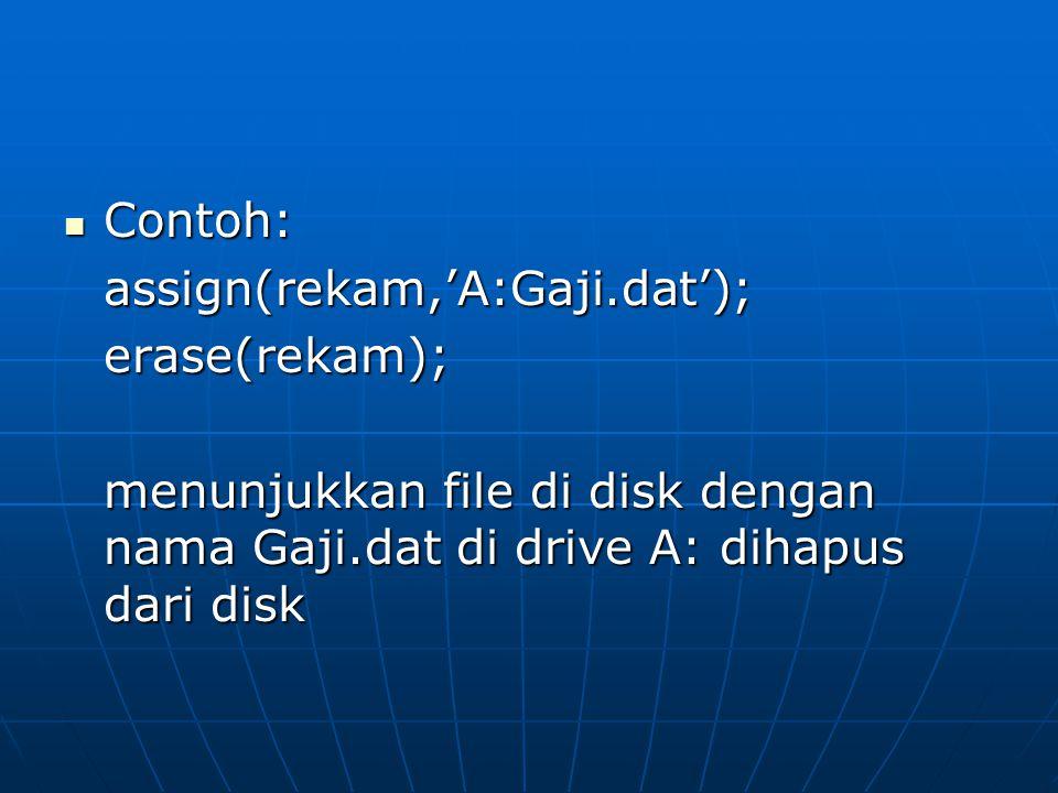 Fungsi Standar Eof Fungsi standar ini akan menghasilkan status apakah file sudah berada di posisi akhir dari file atau tidak, dengan sintak: Eof(f):boolean;