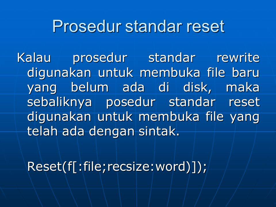 contoh Assign(rekam,'a:gaji.dat');Reset(rekam); Pada contoh menunjukkan suatu file yang telah ada di disk dengan nama filenya 'gaji.dat' di drive a:dibuka.