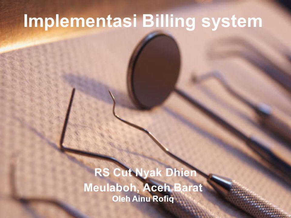 Implementasi Billing system RS Cut Nyak Dhien Meulaboh, Aceh Barat Oleh Ainu Rofiq