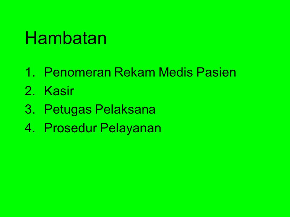Hambatan 1.Penomeran Rekam Medis Pasien 2.Kasir 3.Petugas Pelaksana 4.Prosedur Pelayanan