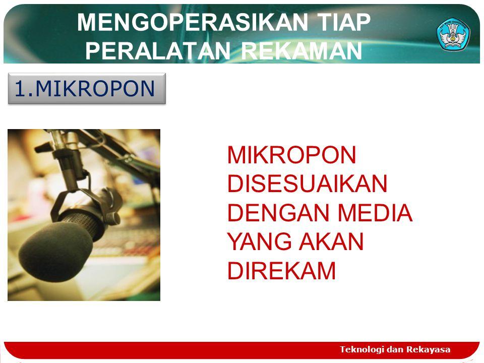 MENGOPERASIKAN TIAP PERALATAN REKAMAN Teknologi dan Rekayasa 1.MIKROPON MIKROPON DISESUAIKAN DENGAN MEDIA YANG AKAN DIREKAM