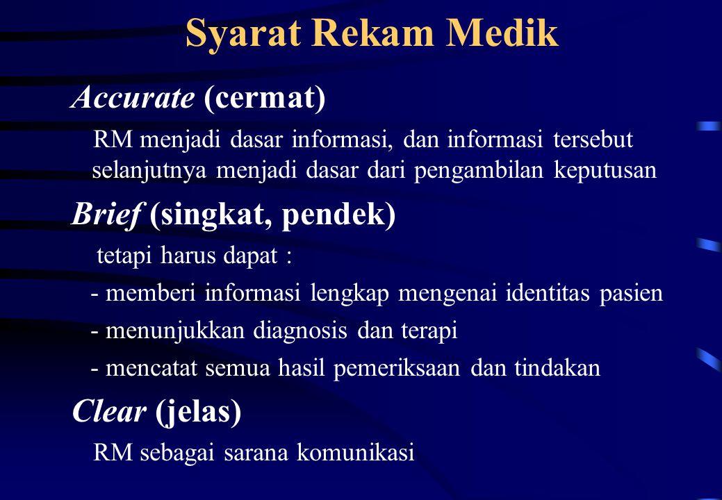 Syarat Rekam Medik Accurate (cermat) RM menjadi dasar informasi, dan informasi tersebut selanjutnya menjadi dasar dari pengambilan keputusan Brief (si