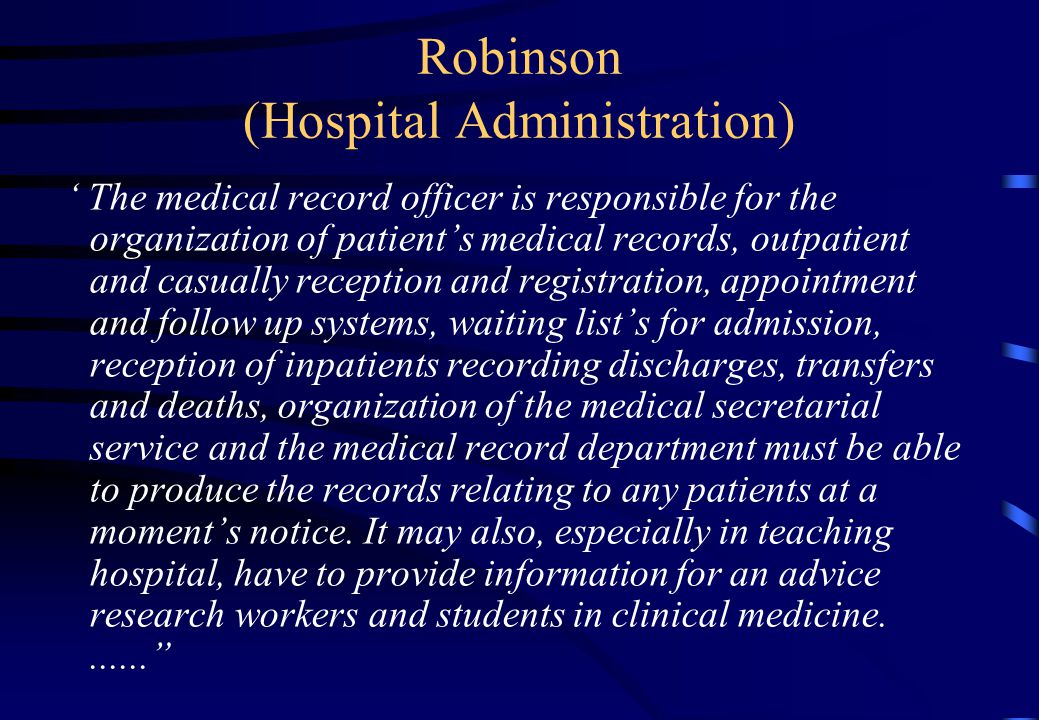 Robinson (Hospital Administration) ' The medical record officer is responsible for the organization of patient's medical records, outpatient and casua