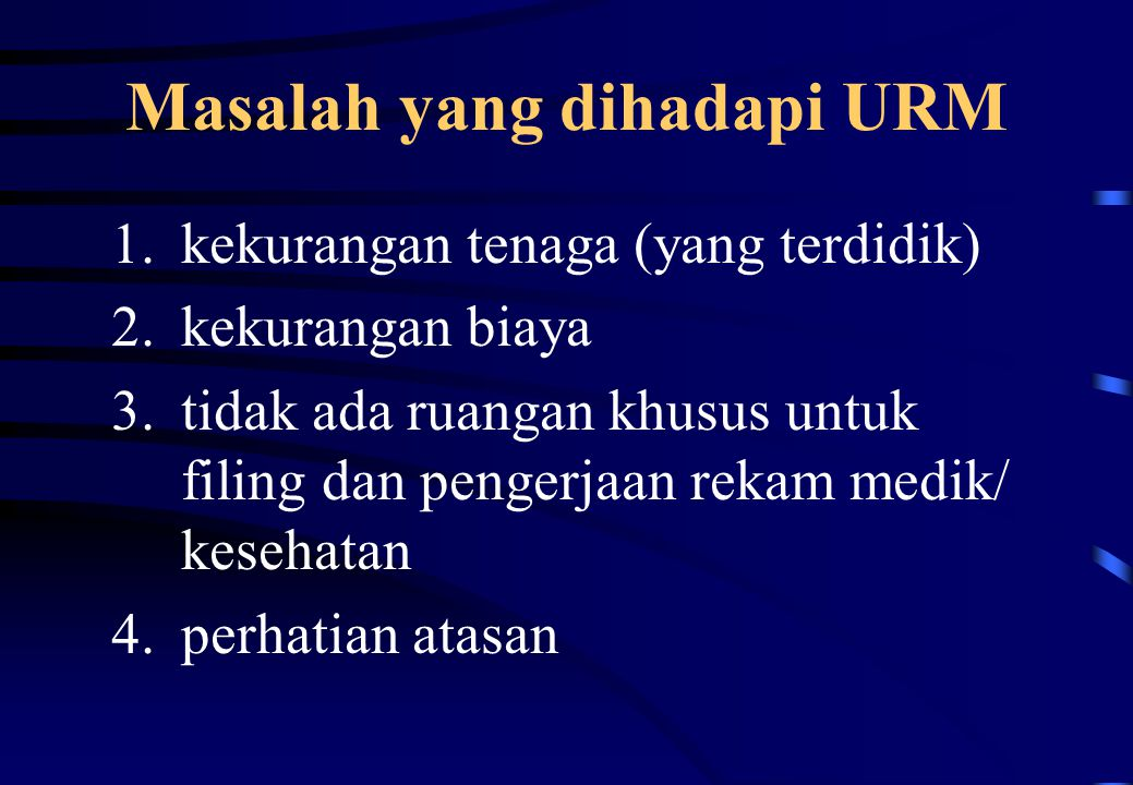 Masalah yang dihadapi URM 1.kekurangan tenaga (yang terdidik) 2.kekurangan biaya 3.tidak ada ruangan khusus untuk filing dan pengerjaan rekam medik/ k