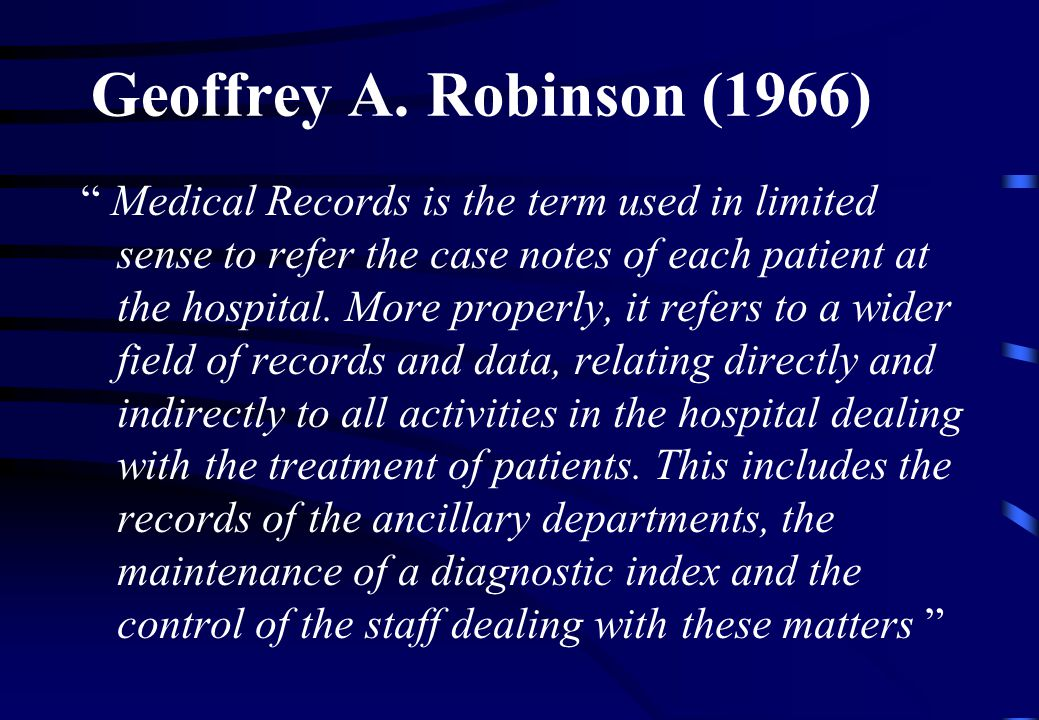 "Geoffrey A. Robinson (1966) "" Medical Records is the term used in limited sense to refer the case notes of each patient at the hospital. More properly"