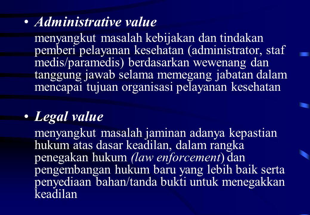 Administrative value menyangkut masalah kebijakan dan tindakan pemberi pelayanan kesehatan (administrator, staf medis/paramedis) berdasarkan wewenang