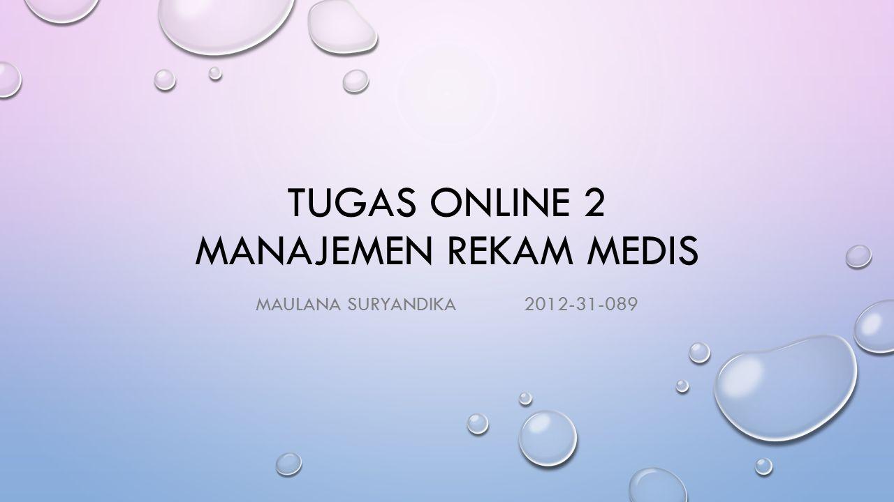 TUGAS ONLINE 2 MANAJEMEN REKAM MEDIS MAULANA SURYANDIKA2012-31-089