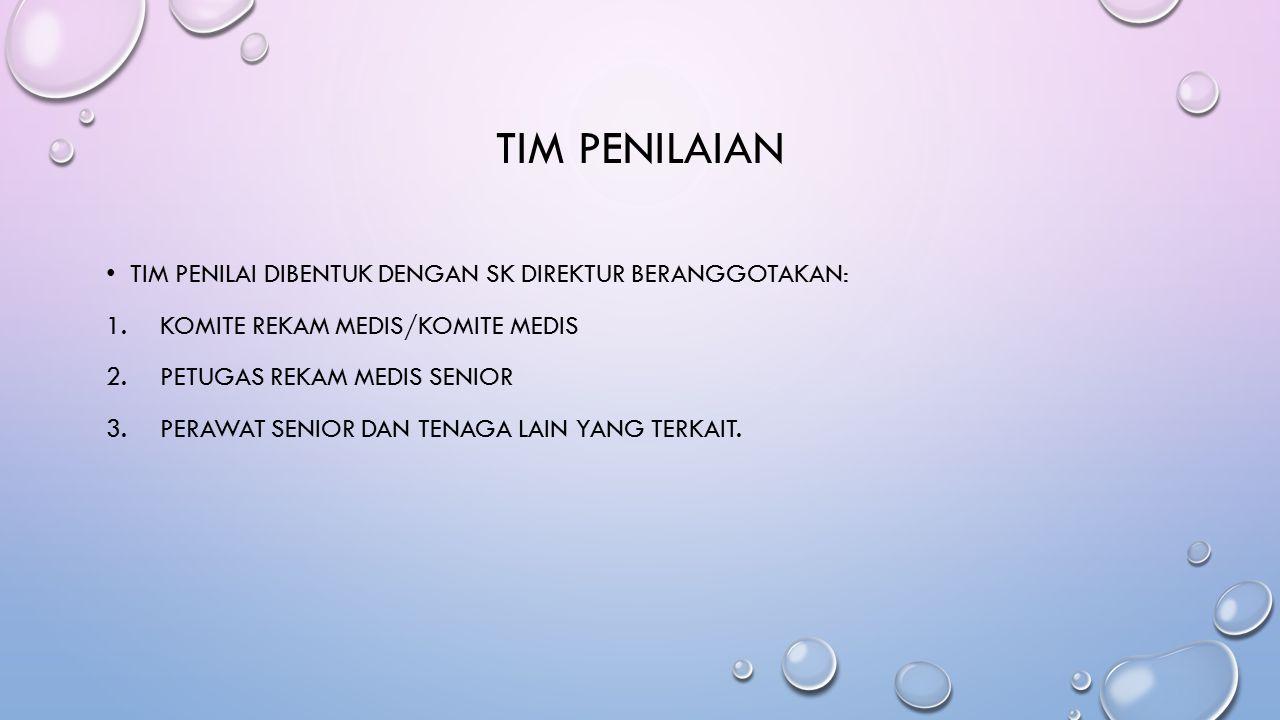TIM PENILAIAN TIM PENILAI DIBENTUK DENGAN SK DIREKTUR BERANGGOTAKAN: 1.KOMITE REKAM MEDIS/KOMITE MEDIS 2.PETUGAS REKAM MEDIS SENIOR 3.PERAWAT SENIOR DAN TENAGA LAIN YANG TERKAIT.