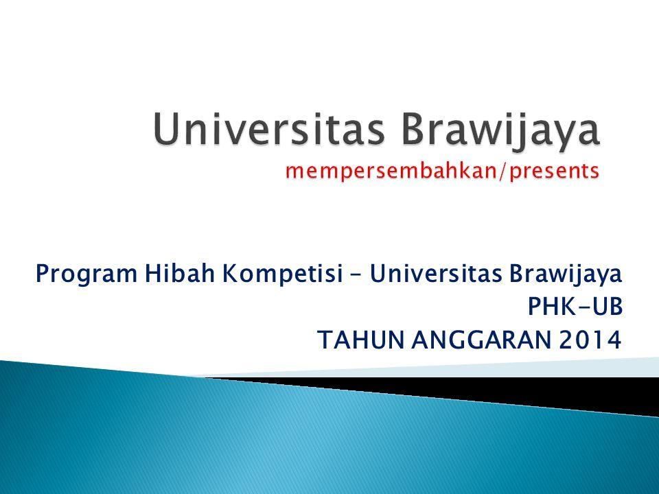 Program Hibah Kompetisi – Universitas Brawijaya PHK-UB TAHUN ANGGARAN 2014