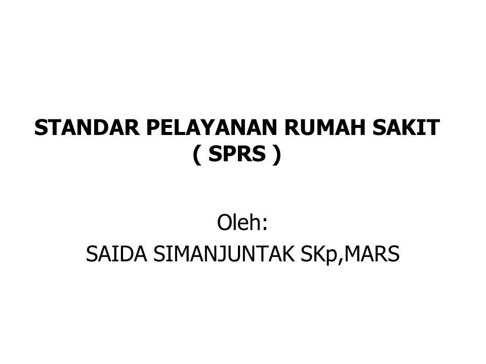 STANDAR PELAYANAN RUMAH SAKIT ( SPRS ) Oleh: SAIDA SIMANJUNTAK SKp,MARS