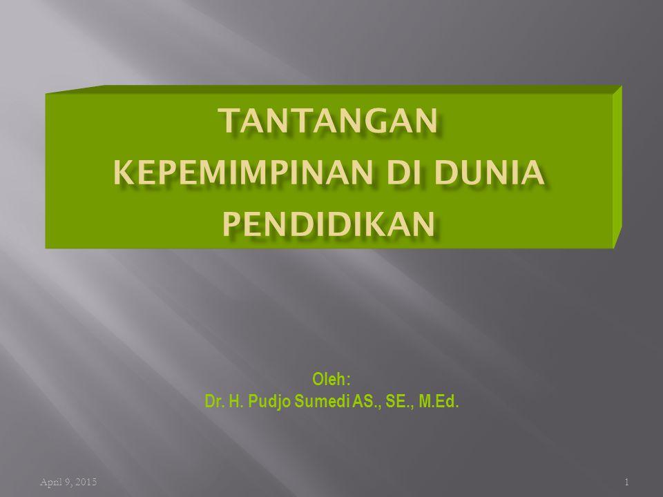 1 Oleh: Dr. H. Pudjo Sumedi AS., SE., M.Ed. April 9, 2015