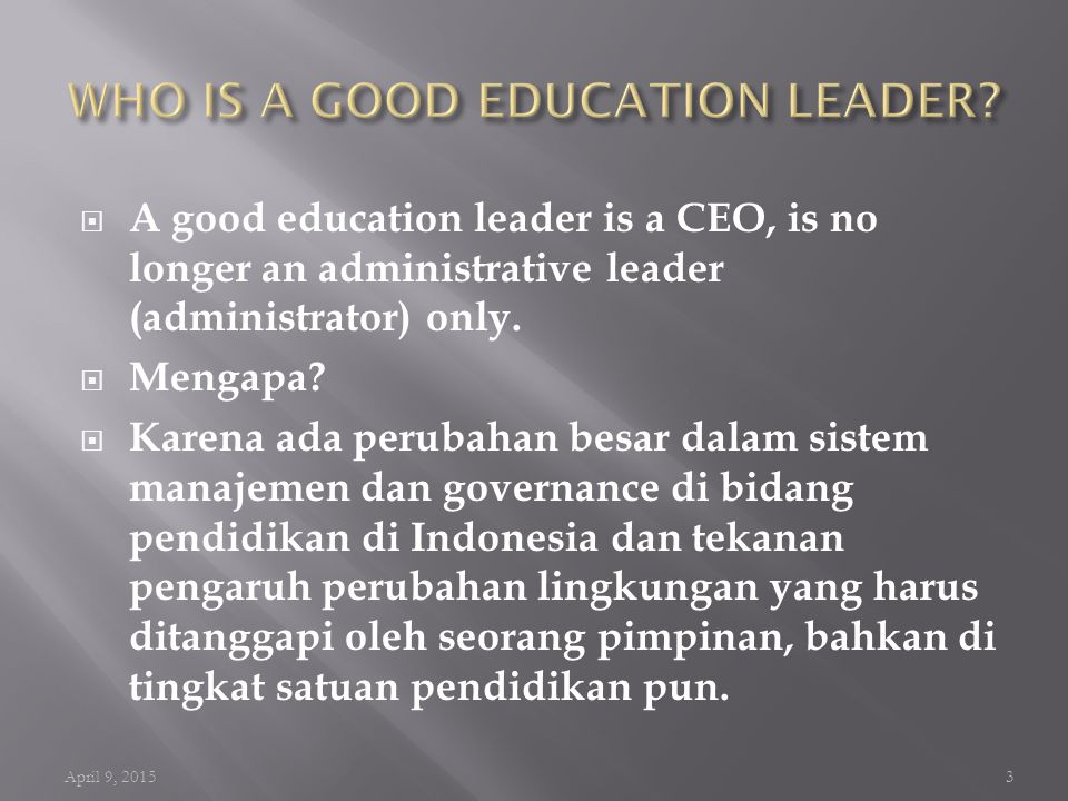  A good education leader is a CEO, is no longer an administrative leader (administrator) only.