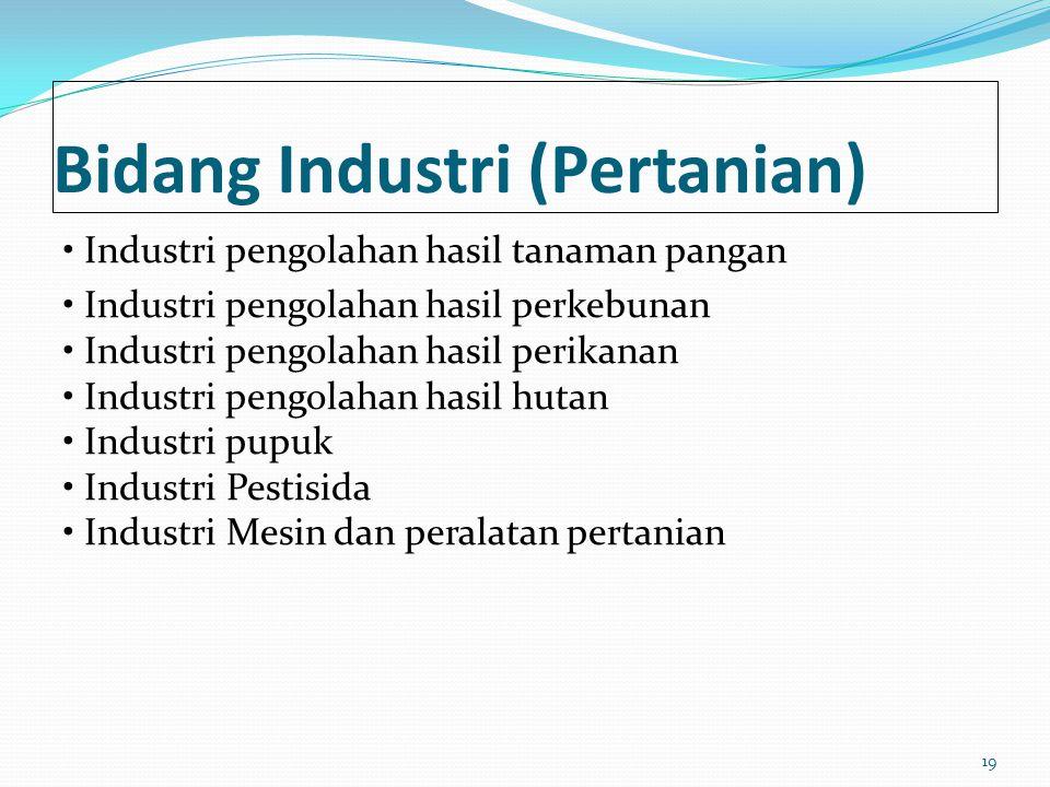 Bidang Industri (Pertanian) Industri pengolahan hasil tanaman pangan Industri pengolahan hasil perkebunan Industri pengolahan hasil perikanan Industri