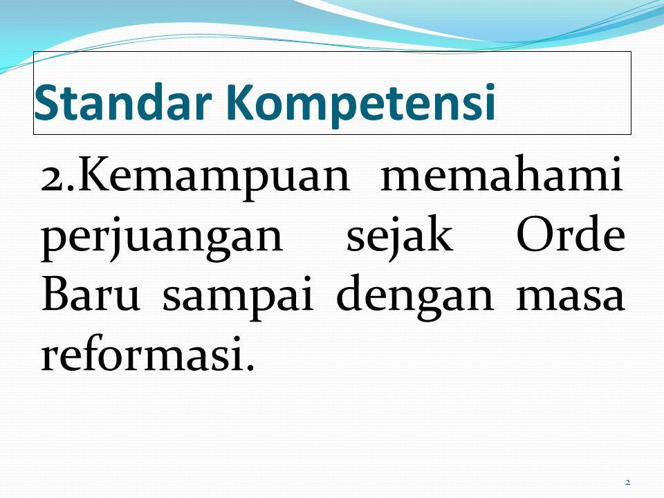 Standar Kompetensi 2.Kemampuan memahami perjuangan sejak Orde Baru sampai dengan masa reformasi. 2