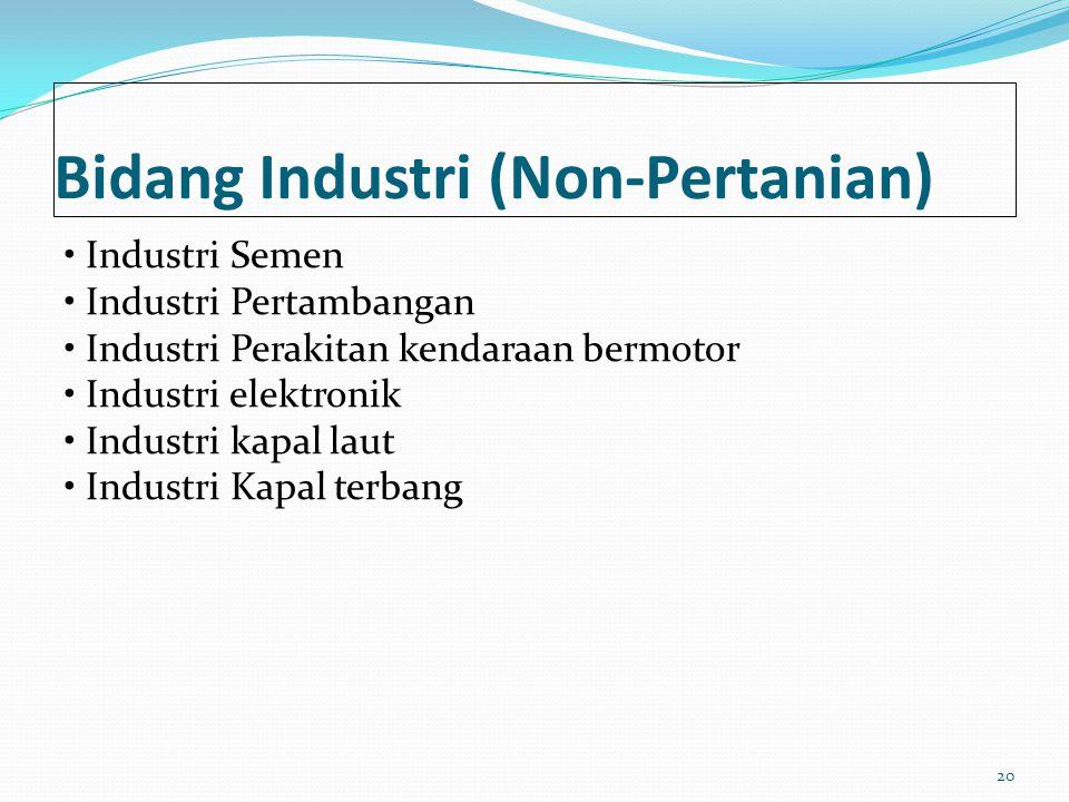 Bidang Industri (Non-Pertanian) Industri Semen Industri Pertambangan Industri Perakitan kendaraan bermotor Industri elektronik Industri kapal laut Ind