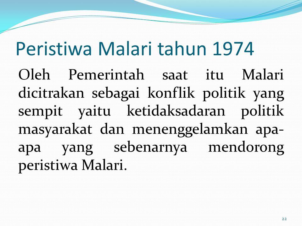 Peristiwa Malari tahun 1974 Oleh Pemerintah saat itu Malari dicitrakan sebagai konflik politik yang sempit yaitu ketidaksadaran politik masyarakat dan