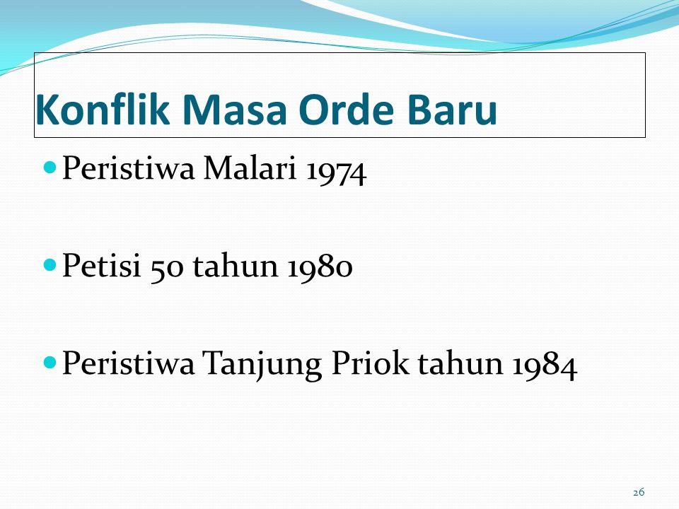 Konflik Masa Orde Baru Peristiwa Malari 1974 Petisi 50 tahun 1980 Peristiwa Tanjung Priok tahun 1984 26
