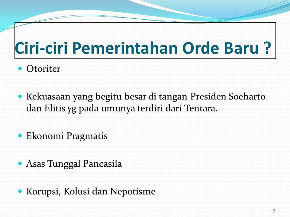 Ciri-ciri Pemerintahan Orde Baru ? Otoriter Kekuasaan yang begitu besar di tangan Presiden Soeharto dan Elitis yg pada umunya terdiri dari Tentara. Ek