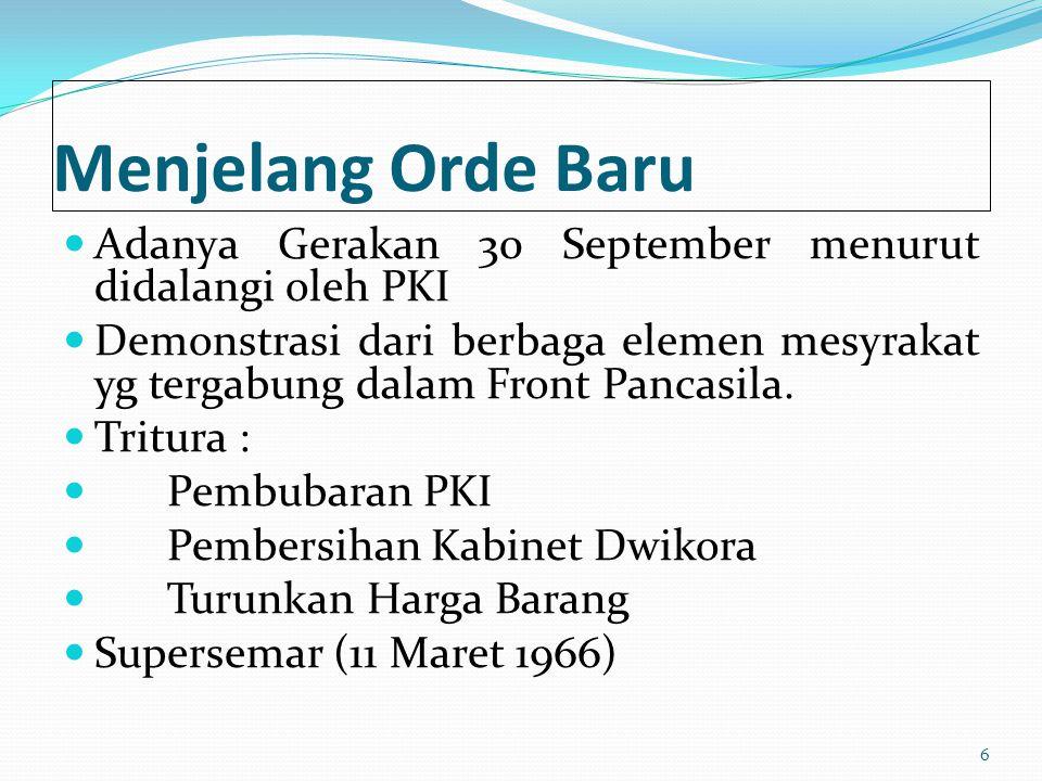 Menjelang Orde Baru Adanya Gerakan 30 September menurut didalangi oleh PKI Demonstrasi dari berbaga elemen mesyrakat yg tergabung dalam Front Pancasil
