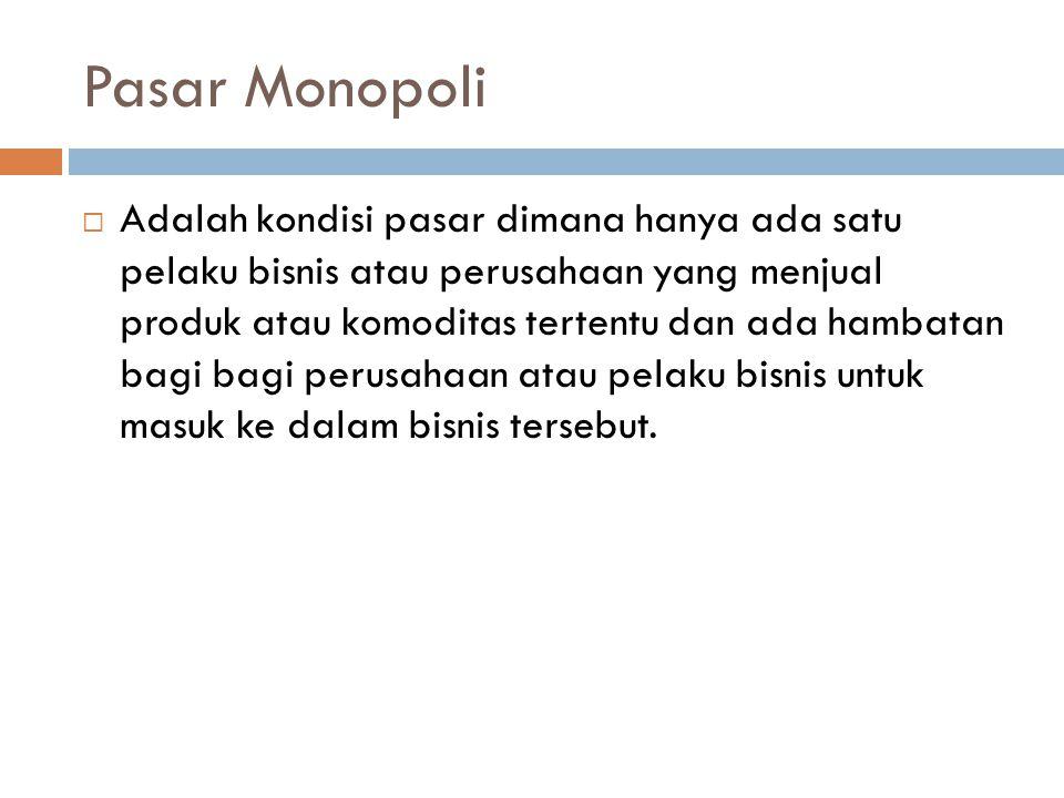 Lanjutan Monopoli………  Monopoli Alamiah, merupakan monopoli yang lahir secara wajar dan alami karena suatu perusahaan mempunyai keunggulan tertentu sehingga tidak bisa ditandingi oleh perusahaan lain.