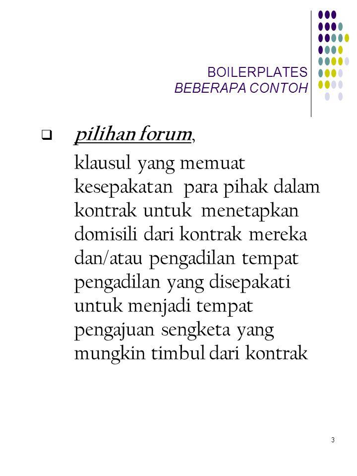 3 BOILERPLATES BEBERAPA CONTOH  pilihan forum, klausul yang memuat kesepakatan para pihak dalam kontrak untuk menetapkan domisili dari kontrak mereka