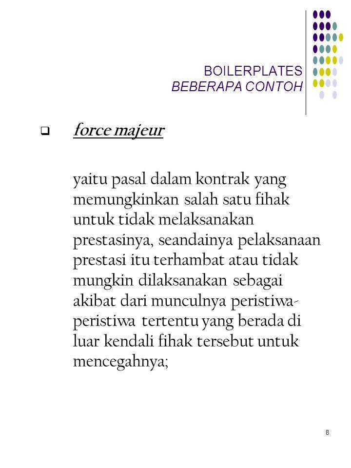 8 BOILERPLATES BEBERAPA CONTOH  force majeur yaitu pasal dalam kontrak yang memungkinkan salah satu fihak untuk tidak melaksanakan prestasinya, seand