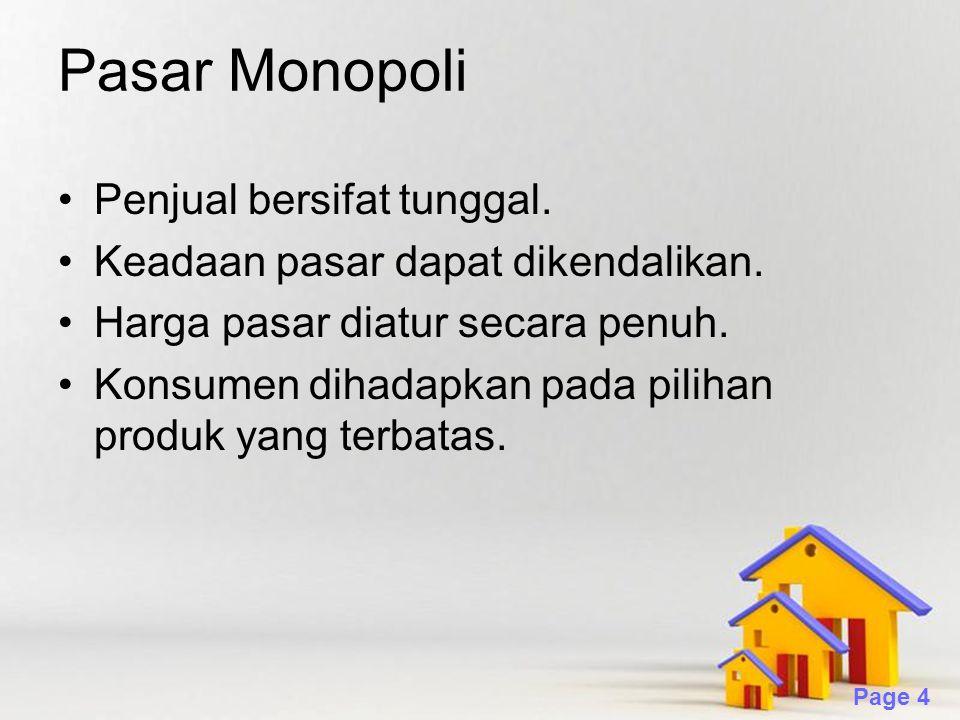 Powerpoint Templates Page 4 Pasar Monopoli Penjual bersifat tunggal. Keadaan pasar dapat dikendalikan. Harga pasar diatur secara penuh. Konsumen dihad