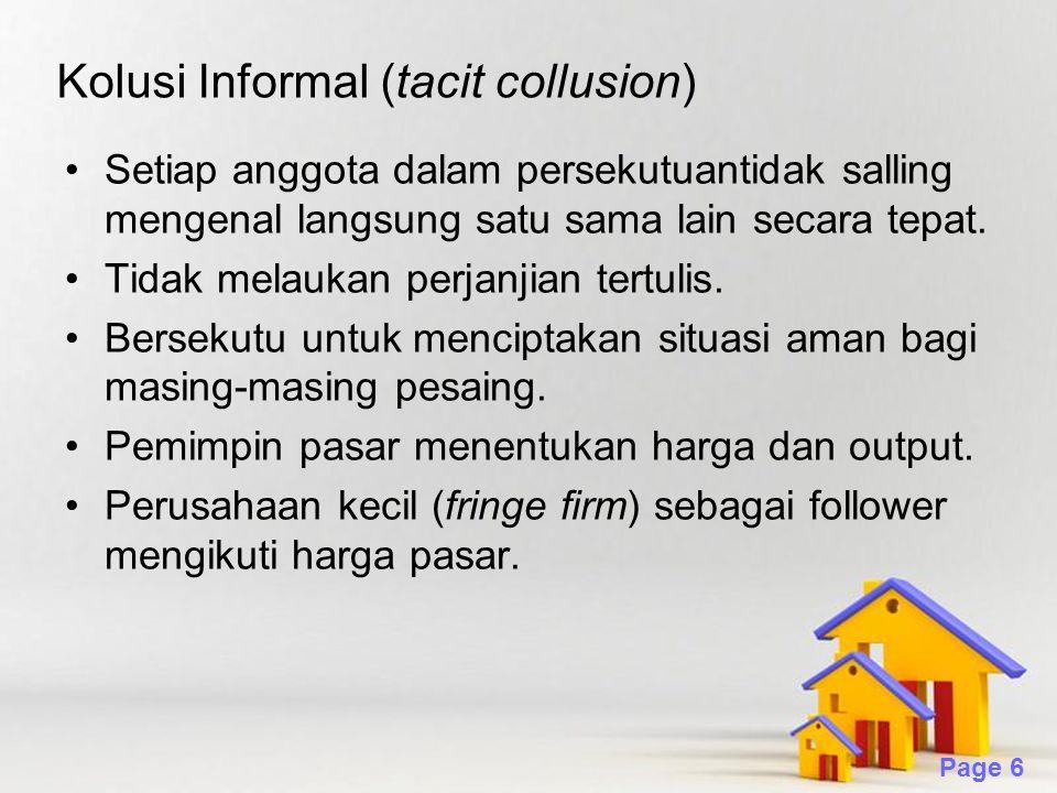 Powerpoint Templates Page 6 Kolusi Informal (tacit collusion) Setiap anggota dalam persekutuantidak salling mengenal langsung satu sama lain secara te