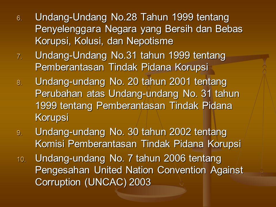 6. Undang-Undang No.28 Tahun 1999 tentang Penyelenggara Negara yang Bersih dan Bebas Korupsi, Kolusi, dan Nepotisme 7. Undang-Undang No.31 tahun 1999