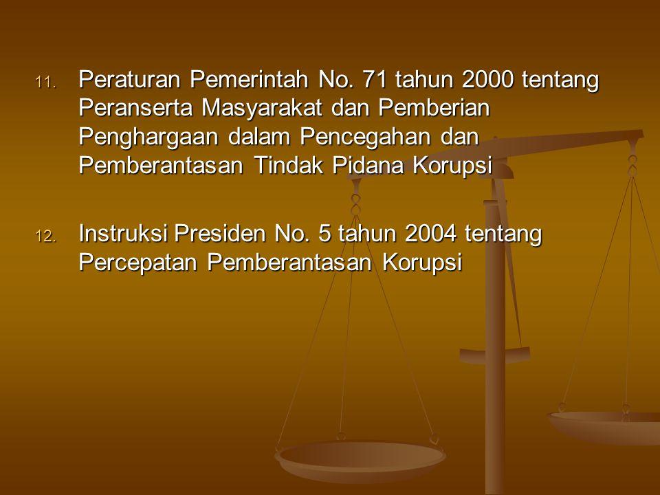 11. Peraturan Pemerintah No. 71 tahun 2000 tentang Peranserta Masyarakat dan Pemberian Penghargaan dalam Pencegahan dan Pemberantasan Tindak Pidana Ko