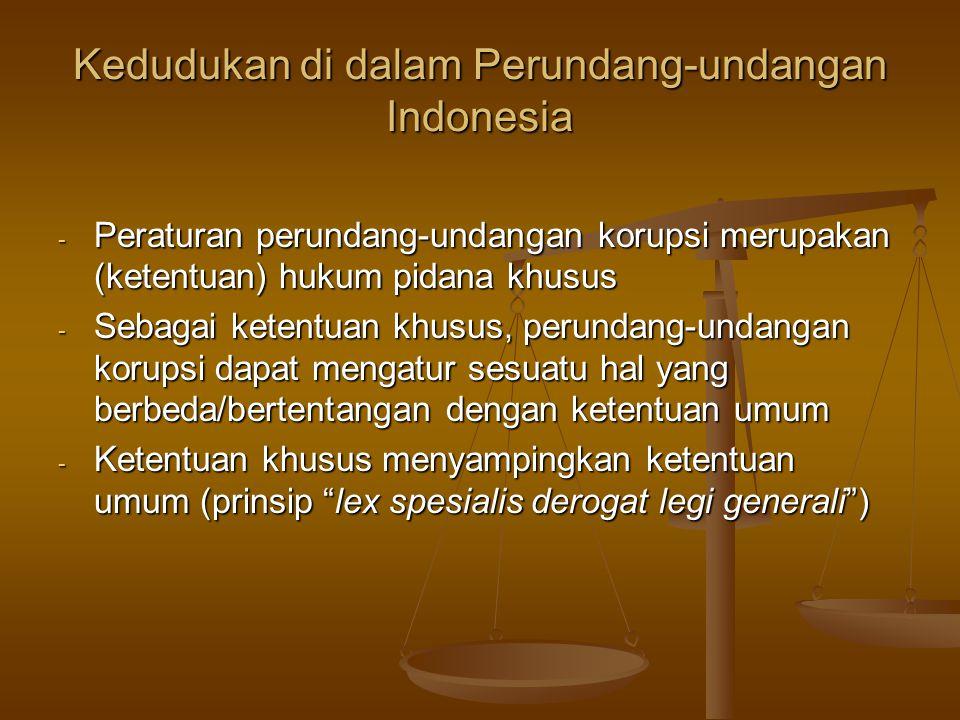 Kedudukan di dalam Perundang-undangan Indonesia - Peraturan perundang-undangan korupsi merupakan (ketentuan) hukum pidana khusus - Sebagai ketentuan k