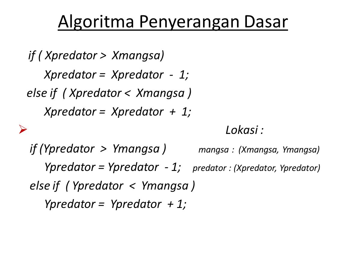 Algoritma Dasar Penghindaran  if ( Xmangsa > Xpredator) Xmangsa = Xmangsa + 1; else if ( Xmangsa < Xpredator) Xmangsa = Xmangsa - 1; if (Ymangsa > Ypredator) Ymangsa = Ymangsa + 1; elsa if ( Ymangsa < Ypredator) Ymangsa = Ymangsa – 1;
