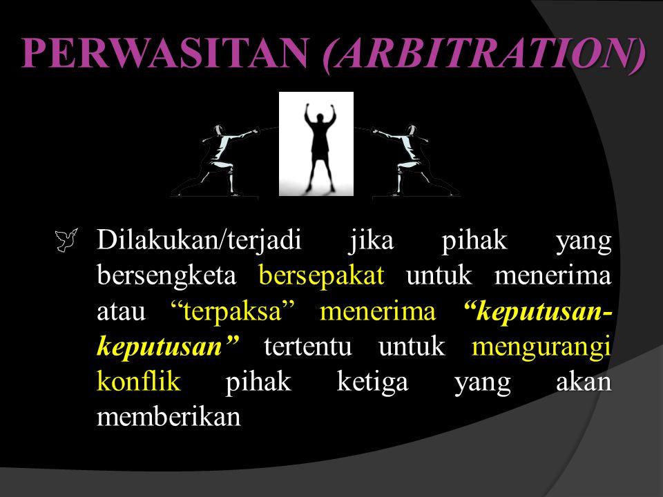 """PERWASITAN (ARBITRATION)  Dilakukan/terjadi jika pihak yang bersengketa bersepakat untuk menerima atau """"terpaksa"""" menerima """"keputusan- keputusan"""" ter"""