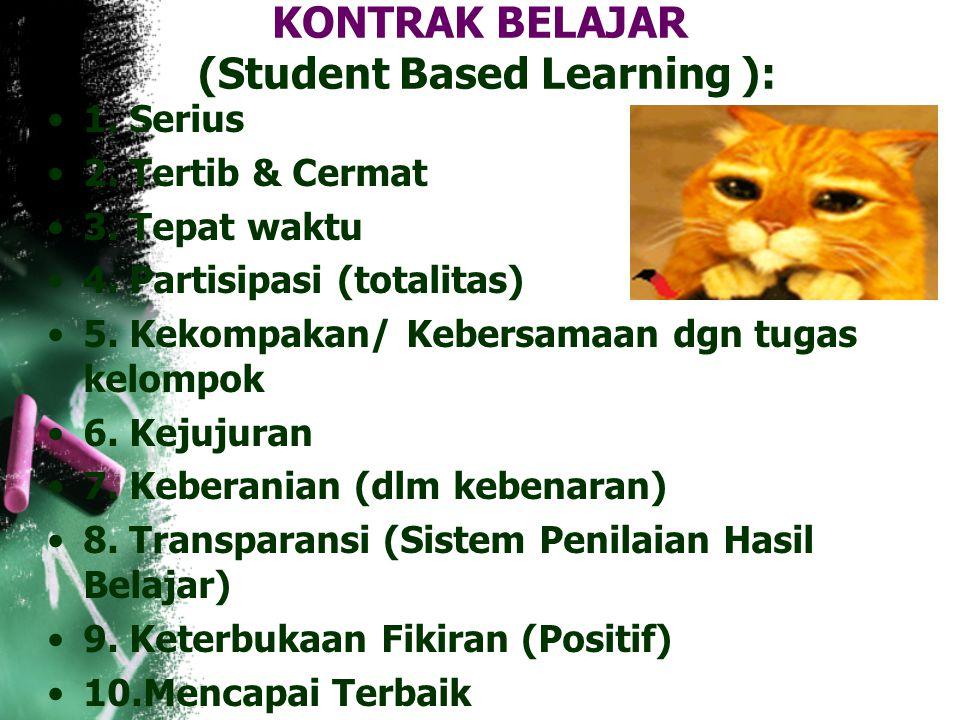 KONTRAK BELAJAR (Student Based Learning ): 1.Serius 2.
