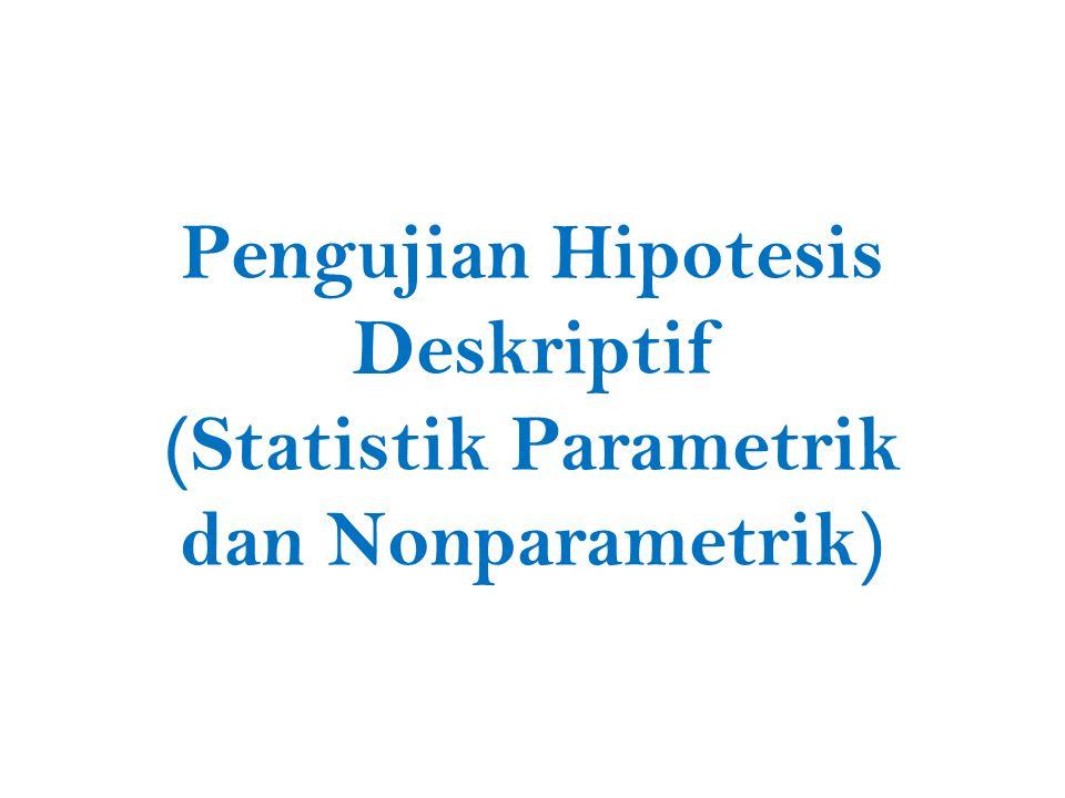 Pengujian Hipotesis Deskriptif (Statistik Parametrik dan Nonparametrik)