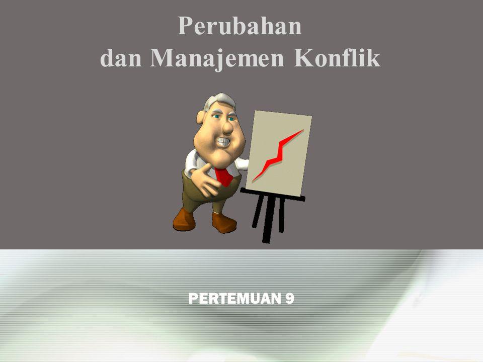 PERTEMUAN 9 Perubahan dan Manajemen Konflik