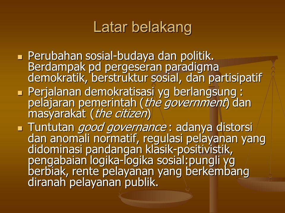 Latar belakang Perubahan sosial-budaya dan politik. Berdampak pd pergeseran paradigma demokratik, berstruktur sosial, dan partisipatif Perubahan sosia
