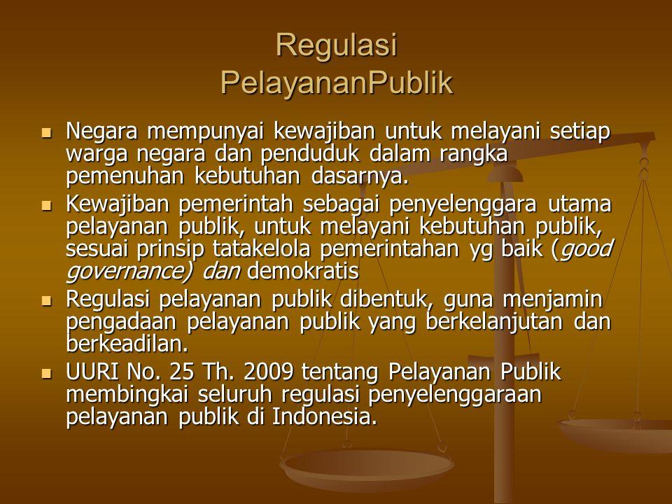 Regulasi PelayananPublik Negara mempunyai kewajiban untuk melayani setiap warga negara dan penduduk dalam rangka pemenuhan kebutuhan dasarnya. Negara