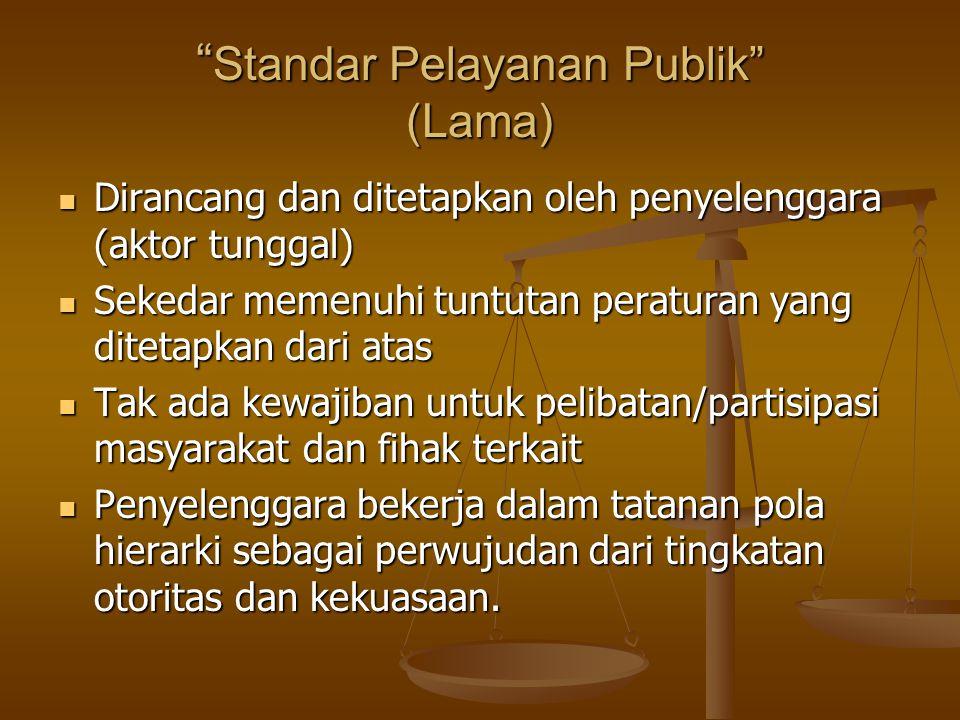 """ Standar Pelayanan Publik"" (Lama) Dirancang dan ditetapkan oleh penyelenggara (aktor tunggal) Dirancang dan ditetapkan oleh penyelenggara (aktor tung"