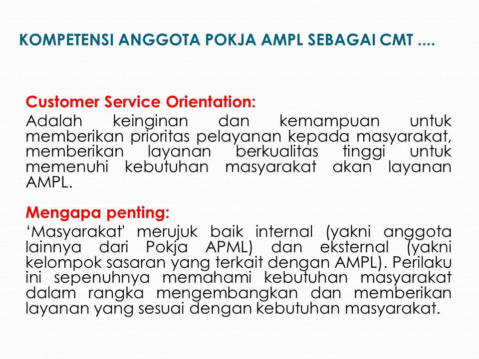 Customer Service Orientation: Adalah keinginan dan kemampuan untuk memberikan prioritas pelayanan kepada masyarakat, memberikan layanan berkualitas ti