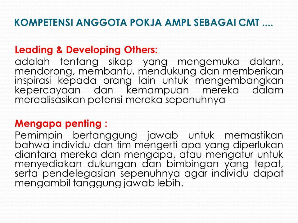 Leading & Developing Others: adalah tentang sikap yang mengemuka dalam, mendorong, membantu, mendukung dan memberikan inspirasi kepada orang lain untu