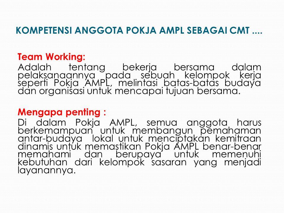Team Working: Adalah tentang bekerja bersama dalam pelaksanaannya pada sebuah kelompok kerja seperti Pokja AMPL, melintasi batas-batas budaya dan orga