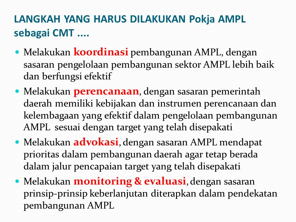 LANGKAH YANG HARUS DILAKUKAN Pokja AMPL sebagai CMT.... Melakukan koordinasi pembangunan AMPL, dengan sasaran pengelolaan pembangunan sektor AMPL lebi