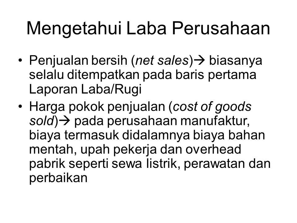 Mengetahui Laba Perusahaan Penjualan bersih (net sales)  biasanya selalu ditempatkan pada baris pertama Laporan Laba/Rugi Harga pokok penjualan (cost